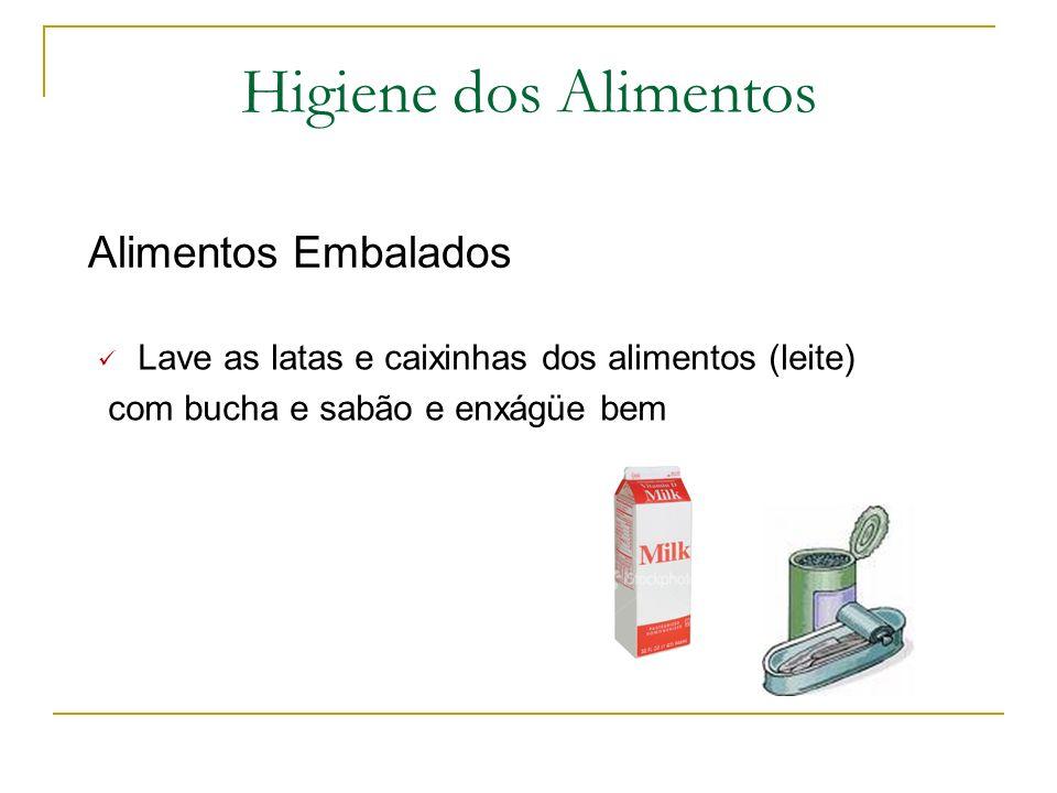 Higiene dos Alimentos Alimentos Embalados Lave as latas e caixinhas dos alimentos (leite) com bucha e sabão e enxágüe bem