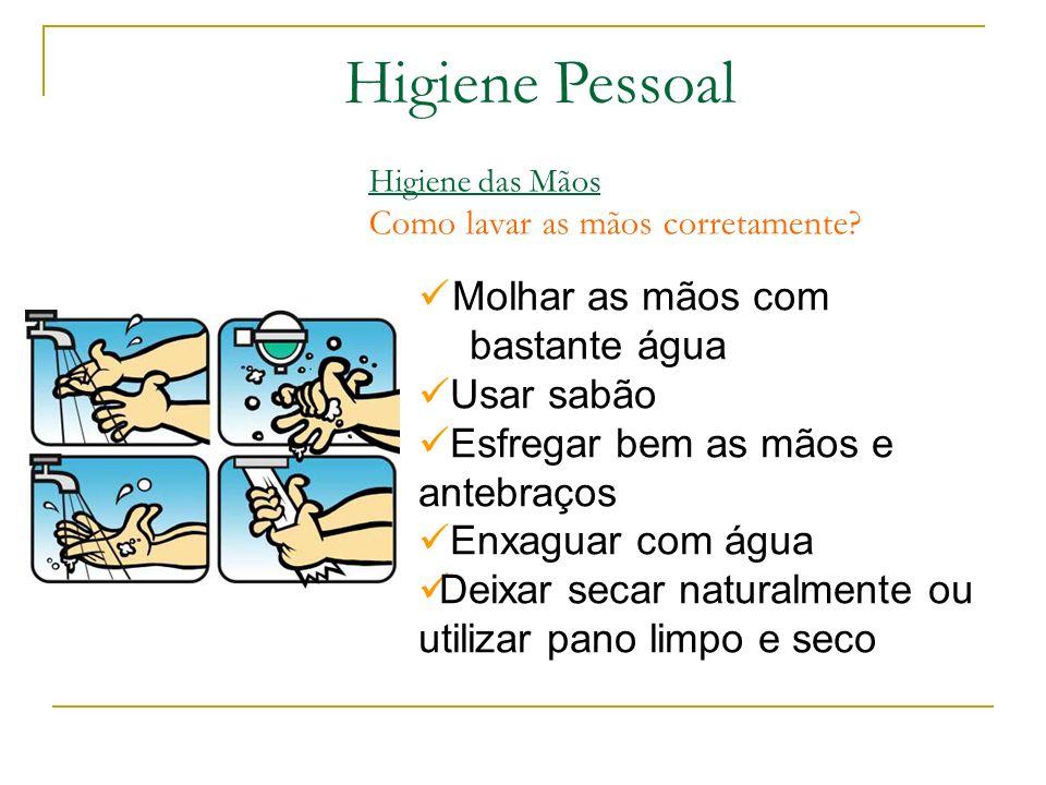 Molhar as mãos com bastante água Usar sabão Esfregar bem as mãos e antebraços Enxaguar com água Deixar secar naturalmente ou utilizar pano limpo e seco Higiene das Mãos Como lavar as mãos corretamente.