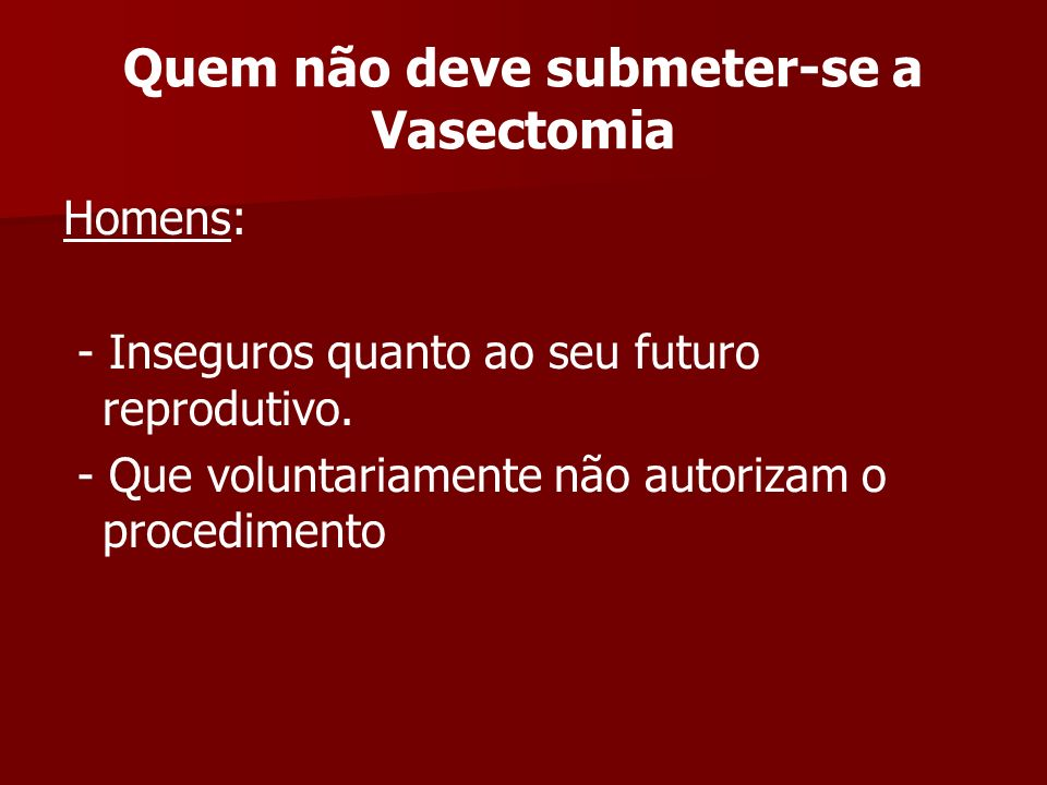 Informações Gerais A vasectomia só oferece proteção contra gravidez depois de 20 ejaculações e comprovada a azospermia.
