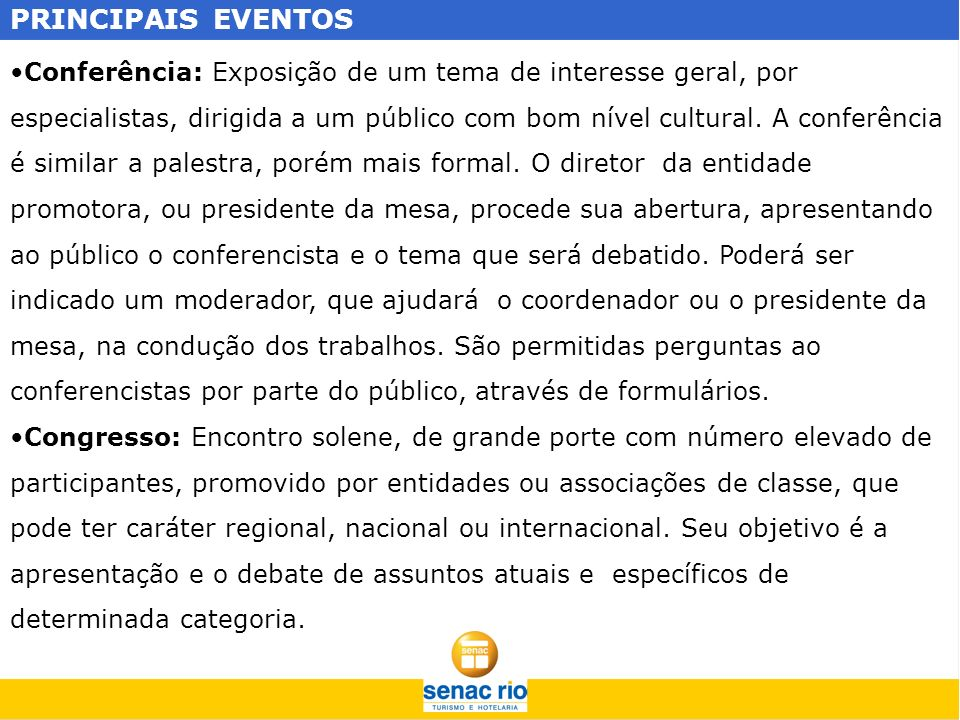 PRINCIPAIS EVENTOS A programação do evento poderá compor-se de:mesas-redondas, sessões plenárias, reuniões e outros.