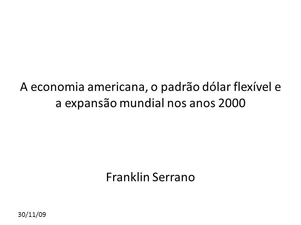 30/11/09 O objetivo principal deste trabalho é discutir criticamente diversos aspectos do funcionamento da economia Americana e do padrão dólar flexível no contexto da expansão da economia mundial dos anos 2000.