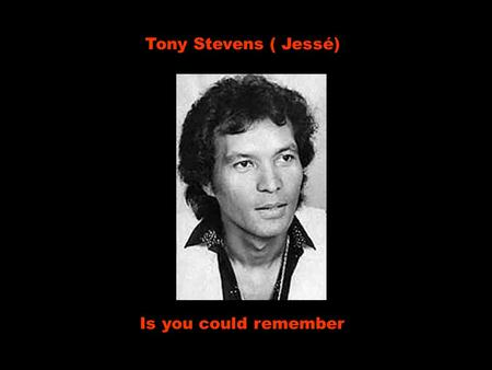 Tony Stevens ( Jessé) Is you could remember If you could remember Se você pudesse recordar Remember days of our lives Recordar os dias das nossas vidas.
