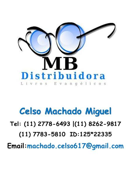 Celso Machado Miguel Celso Machado Miguel Tel: (11) 2778-6493 |(11) 8262-9817 (11) 7783-5810 ID:125*22335