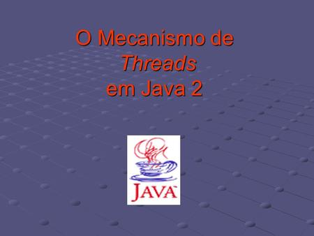 O Mecanismo de Threads em Java 2. Criar uma classe herdeira da super classe Thread public class minhaThread extends Thread{ public class minhaThread extends.