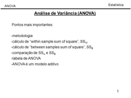 "Estatística ANOVA Análise de Variância (ANOVA) 1 -metodologia -cálculo de ""within sample sum of square"", SS W -cálculo de ""between samples sum of square"","