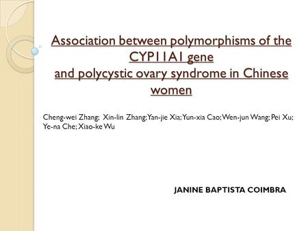 Association between polymorphisms of the CYP11A1 gene and polycystic ovary syndrome in Chinese women Cheng-wei Zhang; Xin-lin Zhang; Yan-jie Xia; Yun-xia.
