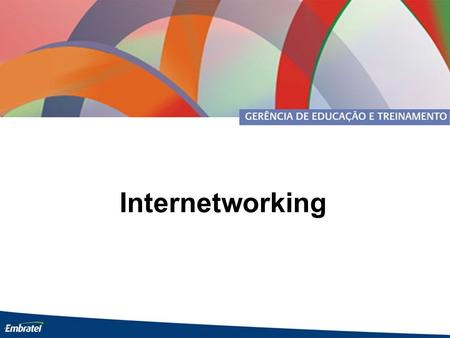 Internetworking. 2 Agenda 1. Revisão de TCP/IP Endereçamento IP Variable-lenght Subnet Masking (VLSM) Projeto de Endereçamento Classless Interdomain Routing.