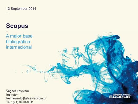 13 September 2014 Scopus A maior base bibliográfica internacional Vagner Estevam Instrutor Tel.: (21) 3970-9311.