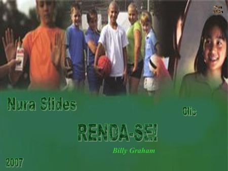 Nura Slides Nura Slides Clic RENDA-SE! Billy Graham 2007.