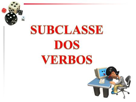 SUBCLASSE DOS VERBOS.