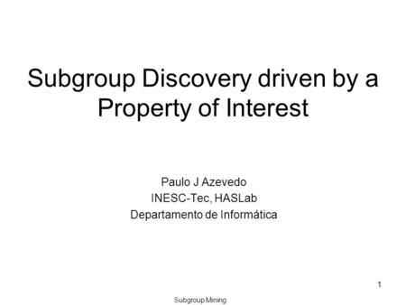 Subgroup Mining 1 Subgroup Discovery driven by a Property of Interest Paulo J Azevedo INESC-Tec, HASLab Departamento de Informática.