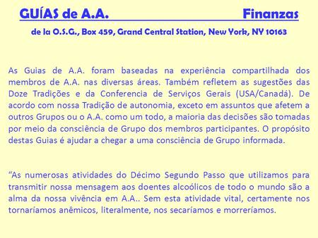 GU Í AS de A.A. Finanzas de la O.S.G., Box 459, Grand Central Station, New York, NY 10163 As Guias de A.A. foram baseadas na experiência compartilhada.