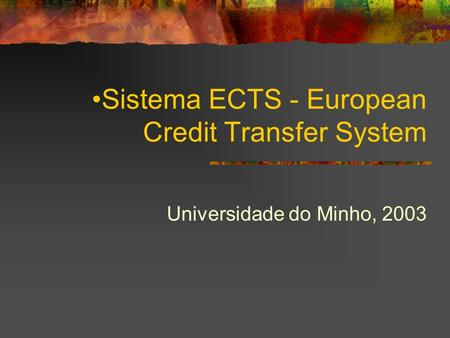 Sistema ECTS - European Credit Transfer System Universidade do Minho, 2003.