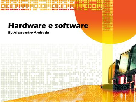 Hardware e software By Alessandro Andrade.
