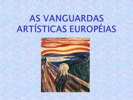 AS VANGUARDAS ARTÍSTICAS EUROPÉIAS