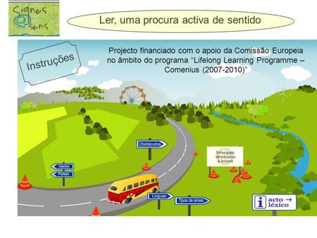 "Projecto financiado com o apoio da Comissão Europeia no âmbito do programa ""Lifelong Learning Programme – Comenius (2007-2010)"" Ler, uma procura activa."