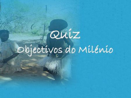 Quiz Objectivos do Milénio