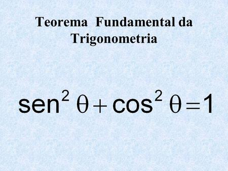 Teorema Fundamental da Trigonometria. Demonstração... )θ 1 cos sen 1 0 sen θ cos θ θ ·