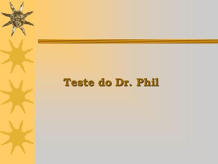 Teste do Dr. Phil.