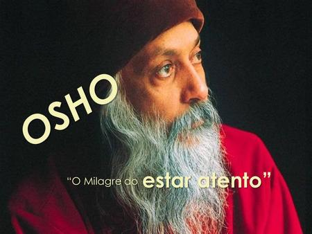 "OSHO estar atento"" ""O Milagre do."