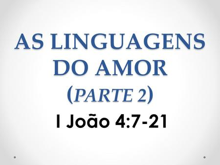 AS LINGUAGENS DO AMOR (PARTE 2)