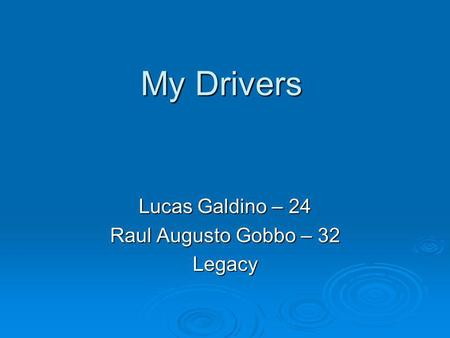 My Drivers Lucas Galdino – 24 Raul Augusto Gobbo – 32 Legacy.