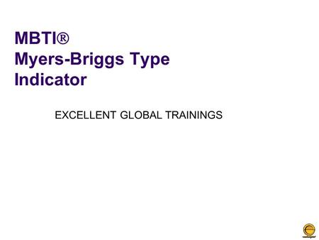 MBTI  Myers-Briggs Type Indicator EXCELLENT GLOBAL TRAININGS.