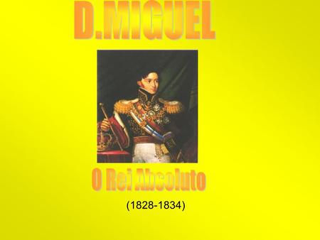 D.MIGUEL O Rei Absoluto (1828-1834).
