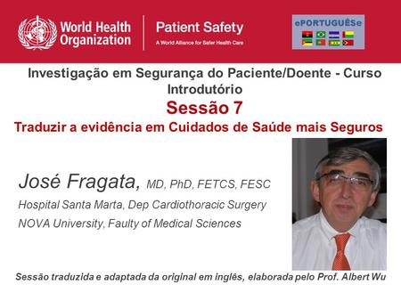 José Fragata, MD, PhD, FETCS, FESC Hospital Santa Marta, Dep Cardiothoracic Surgery NOVA University, Faulty of Medical Sciences Investigação em Segurança.