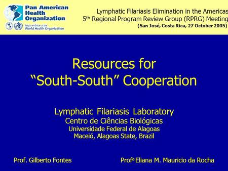 "Resources for ""South-South"" Cooperation Lymphatic Filariasis Laboratory Centro de Ciências Biológicas Universidade Federal de Alagoas Maceió, Alagoas State,"