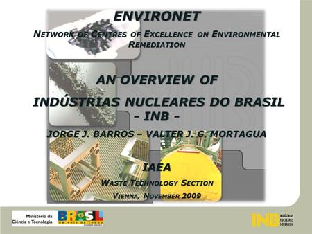 ENVIRONET N ETWORK OF C ENTRES OF E XCELLENCE ON E NVIRONMENTAL R EMEDIATION AN OVERVIEW OF INDÚSTRIAS NUCLEARES DO BRASIL - INB - INDÚSTRIAS NUCLEARES.