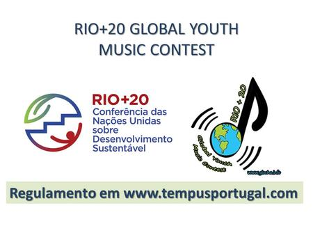 RIO+20 GLOBAL YOUTH MUSIC CONTEST Regulamento em www.tempusportugal.com.