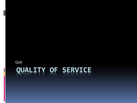 QoS Quality of service.