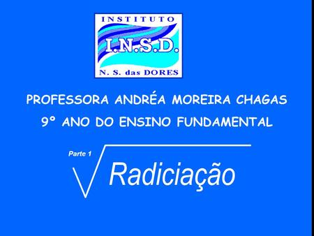 PROFESSORA ANDRÉA MOREIRA CHAGAS 9º ANO DO ENSINO FUNDAMENTAL