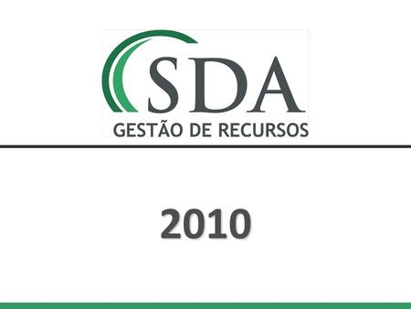 2010. Ano200820092010 SDA Absoluto ¹9,62%21,39%8,88% CDI5,48%9,90%9,74% IFMM - A1,24%16,85%9,43% Ars. Composto4,27%16,17%9,47% Ano200820092010 VOL. 2.