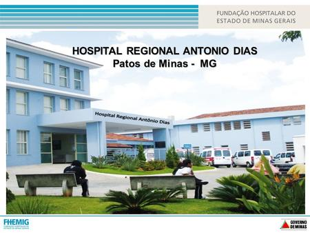 HOSPITAL REGIONAL ANTONIO DIAS Patos de Minas - MG.