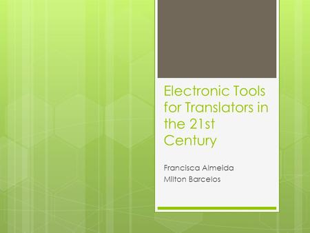 Electronic Tools for Translators in the 21st Century Francisca Almeida Milton Barcelos.