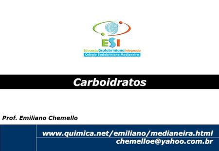 1 Carboidratos Prof. Emiliano Chemello.