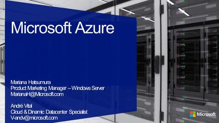Microsoft Azure overview Global Physical Infrastructure Servers, Network, and Data Centers ComputeData ServicesNetworks North Central US, South Central.