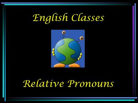 English Classes Relative Pronouns.