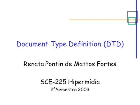 Document Type Definition (DTD) Renata Pontin de Mattos Fortes SCE-225 Hipermídia 2°Semestre 2003.