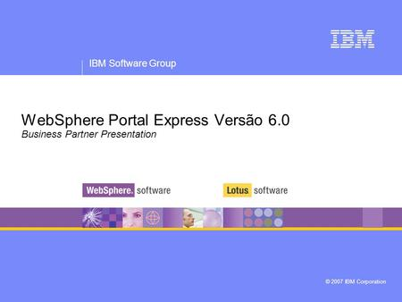 WebSphere Portal Express Versão 6.0 Business Partner Presentation