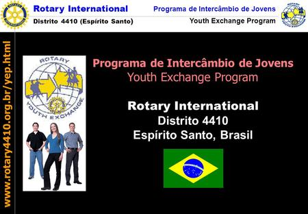 Rotary International Distrito 4410 (Espírito Santo ) Programa de Intercâmbio de Jovens Youth Exchange Program www.rotary4410.org.br/yep.html Rotary International.