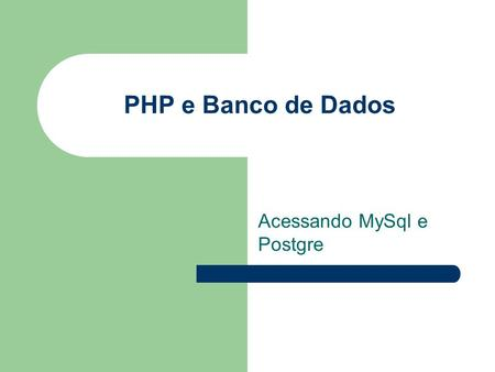 PHP e Banco de Dados Acessando MySql e Postgre. Conectar com Banco mysql_connect ([ string $server [, string $username [, string $password [, bool $new_link.