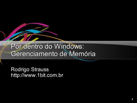 1 Por dentro do Windows: Gerenciamento de Memória Rodrigo Strauss