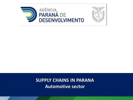 SUPPLY CHAINS IN PARANA Automotive sector. The Automotive Sector in Parana Companies 5.89510,4% Jobs 526.099 R$ 27,07 billion in Salaries R$ 291,43 billion.