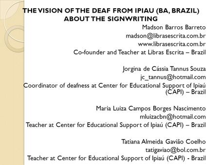 THE VISION OF THE DEAF FROM IPIAU (BA, BRAZIL) ABOUT THE SIGNWRITING Madson Barros Barreto  Co-founder.