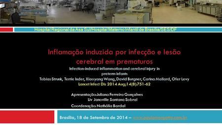 Inflamação induzida por infecção e lesão cerebral em prematuros Infection-induced inflammation and cerebral injury in preterm infants Tobias Strunk, Terrie.