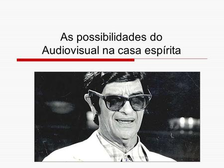 As possibilidades do Audiovisual na casa espírita.