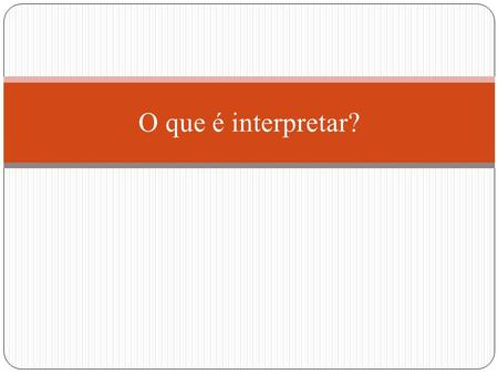 O que é interpretar?.